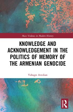 Knowledge and Acknowledgement in the Politics of Memory of the Armenian Genocide book cover