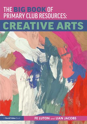 The Big Book of Primary Club Resources: Creative Arts: 1st Edition (Paperback) book cover
