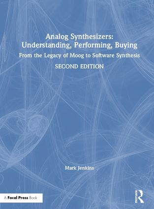 Analog Synthesizers: Understanding, Performing, Buying: From the Legacy of Moog to Software Synthesis book cover