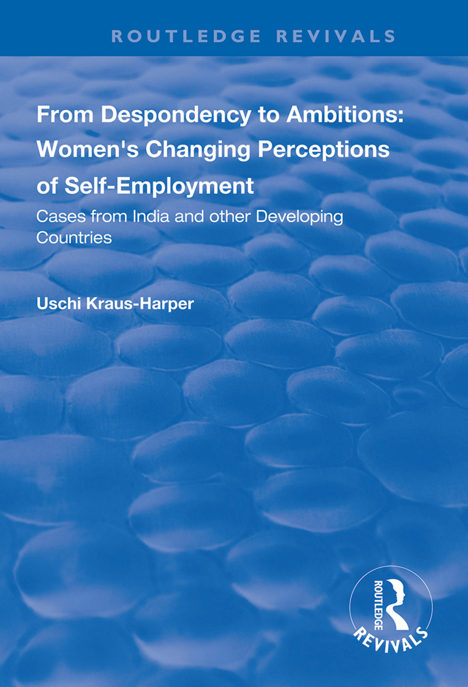 From Despondency to Ambitions: Women's Changing Perceptions of Self-Employment: Cases from India and Other Developing Countries, 1st Edition (Hardback) book cover