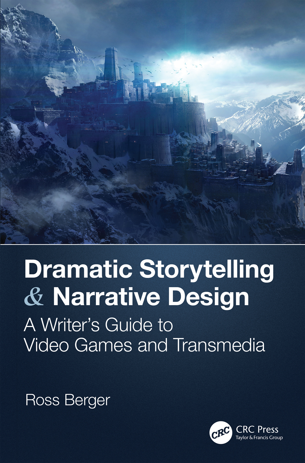 Dramatic Storytelling & Narrative Design: A Writer's Guide to Video Games and Transmedia book cover