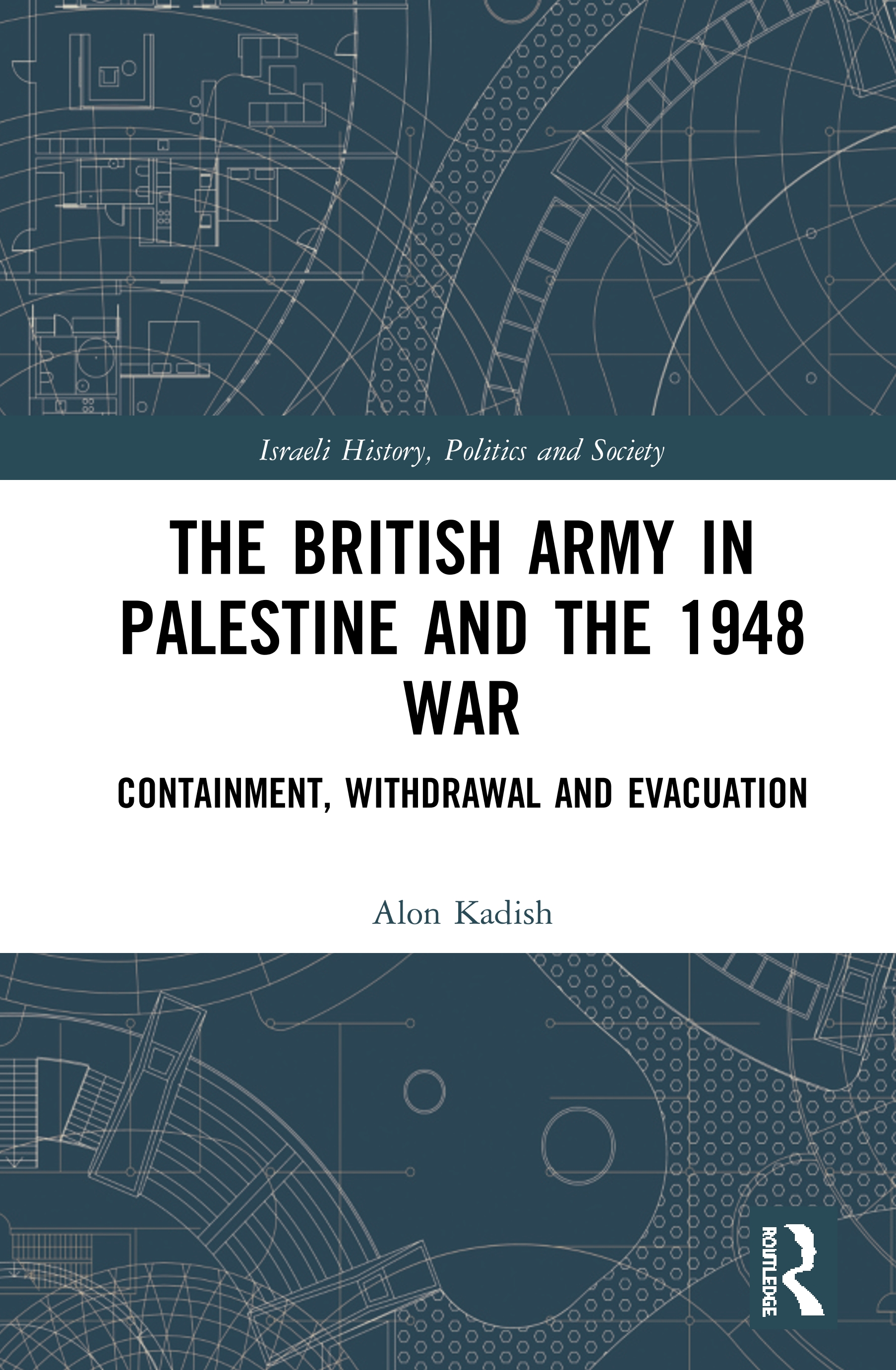 The British Army in Palestine and the 1948 War: Containment, Withdrawal and Evacuation book cover