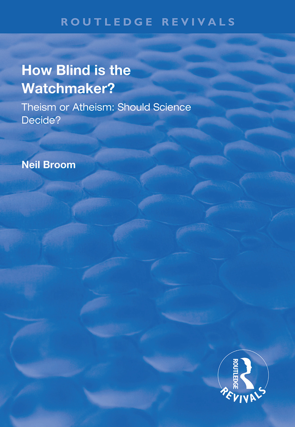 How Blind is the Watchmaker?: Theism or Atheism: Should Science Decide?, 1st Edition (Hardback) book cover