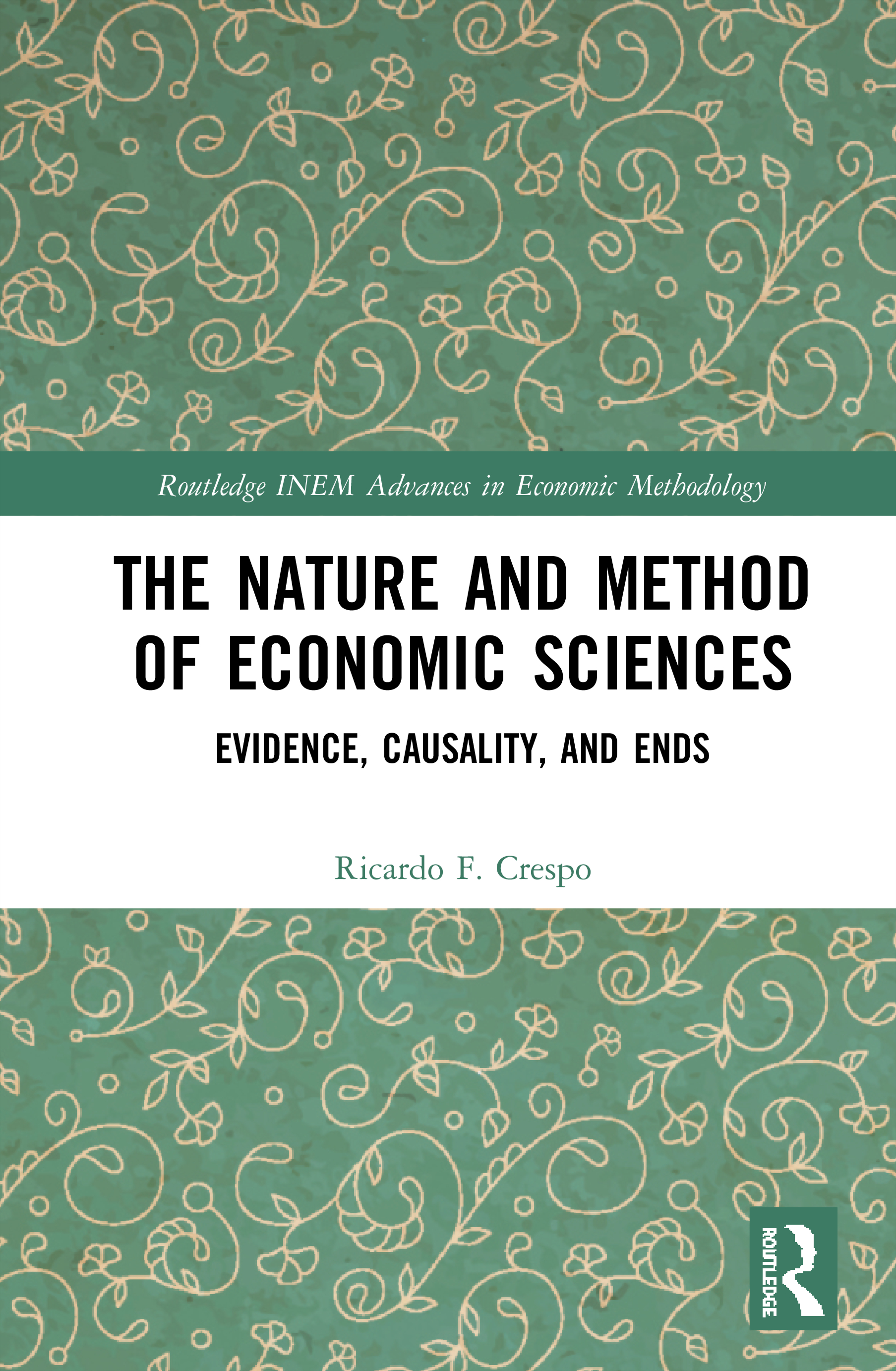 The Nature and Method of Economic Sciences: Evidence, Causality, and Ends book cover