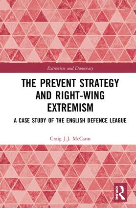The Prevent Strategy and Right-wing Extremism: A Case Study of the English Defence League book cover