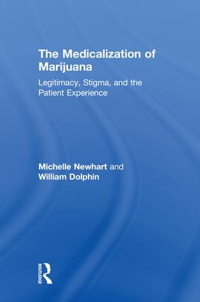 The Medicalization of Marijuana: Legitimacy, Stigma, and the Patient Experience book cover