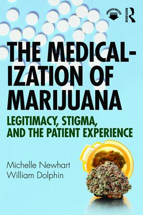 The Medicalization of Marijuana: Legitimacy, Stigma, and the Patient Experience, 1st Edition (Paperback) book cover