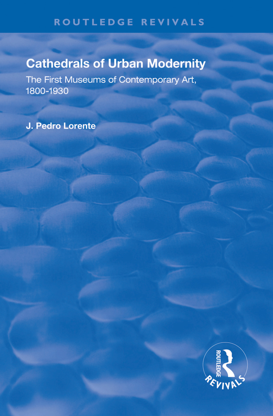 Cathedrals of Urban Modernity: Creation of the First Museums of Contemporary Art, 1st Edition (Hardback) book cover
