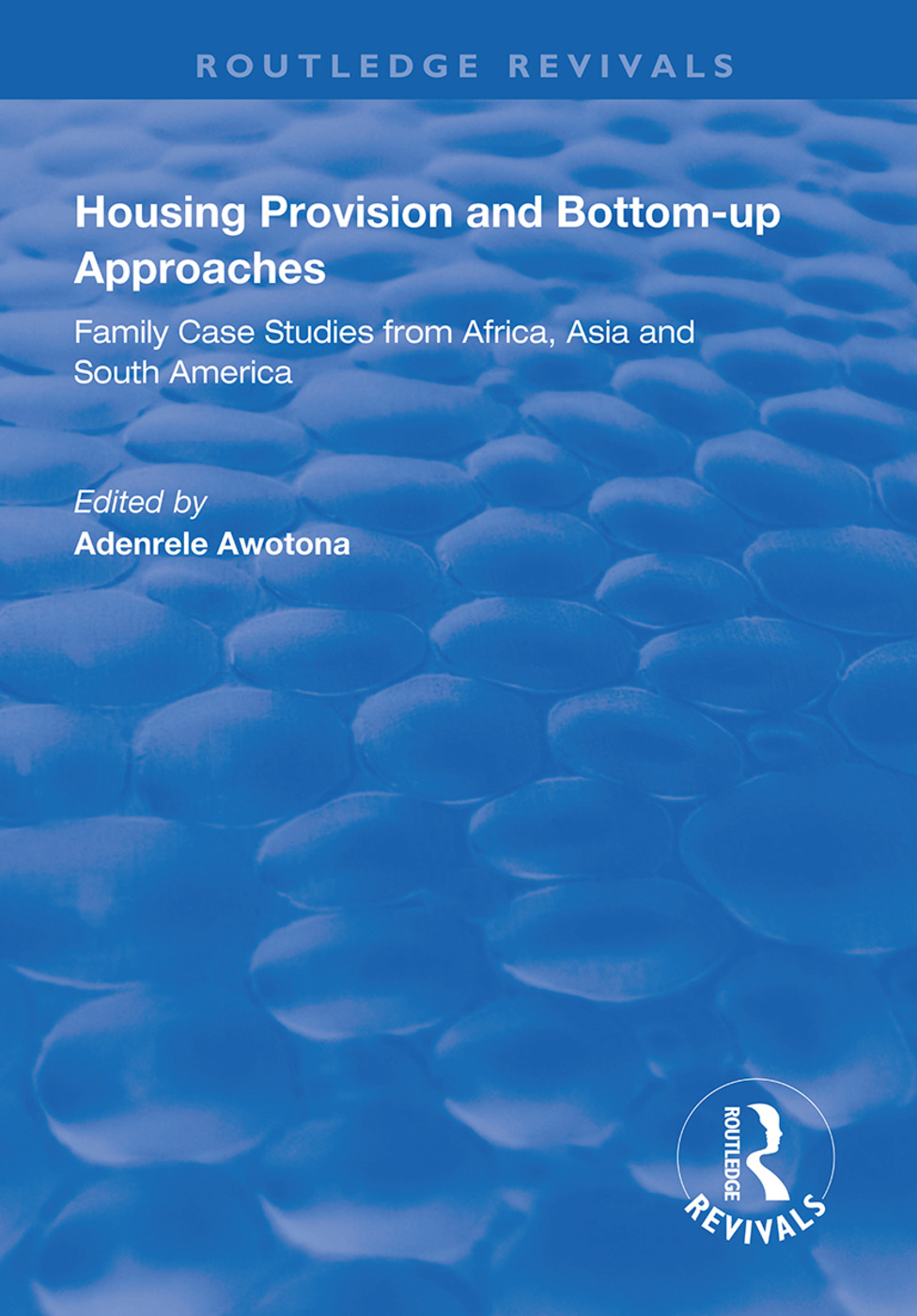 Housing Provision and Bottom-up Approaches: Family Case Studies from Africa, Asia and South America book cover