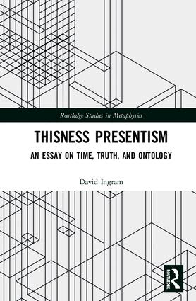 Thisness Presentism: An Essay on Time, Truth, and Ontology, 1st Edition (Hardback) book cover