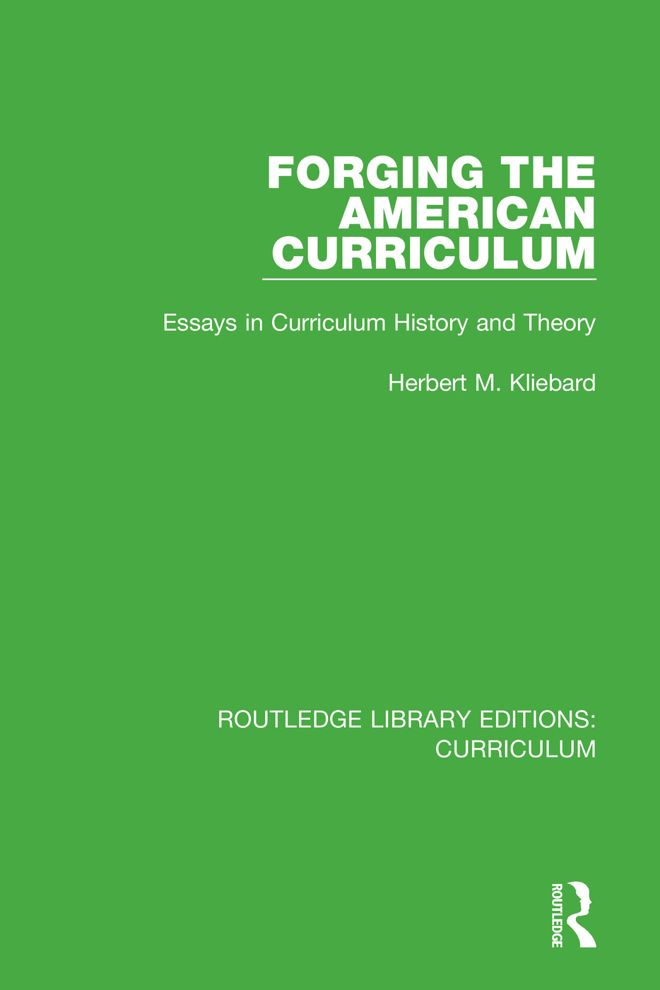 Forging the American Curriculum: Essays in Curriculum History and Theory book cover