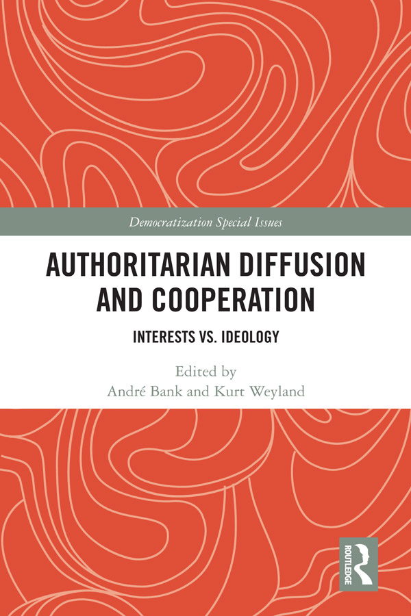 Authoritarian Diffusion and Cooperation: Interests vs. Ideology, 1st Edition (Hardback) book cover