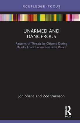 Unarmed and Dangerous: Patterns of Threats by Citizens During Deadly Force Encounters with Police book cover