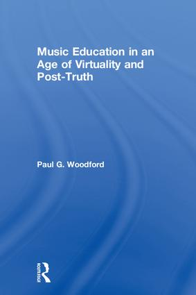 Music Education in an Age of Virtuality and Post-Truth book cover