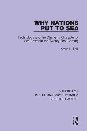 Why Nations Put to Sea: Technology and the Changing Character of Sea Power in the Twenty-First Century, 1st Edition (Hardback) book cover