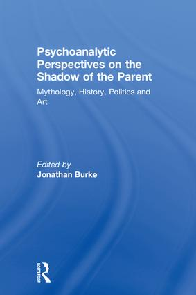 Psychoanalytic Perspectives on the Shadow of the Parent: Mythology, History, Politics and Art, 1st Edition (Hardback) book cover