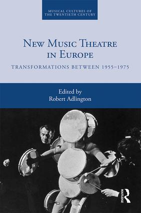 New Music Theatre in Europe: Transformations between 1955-1975 book cover