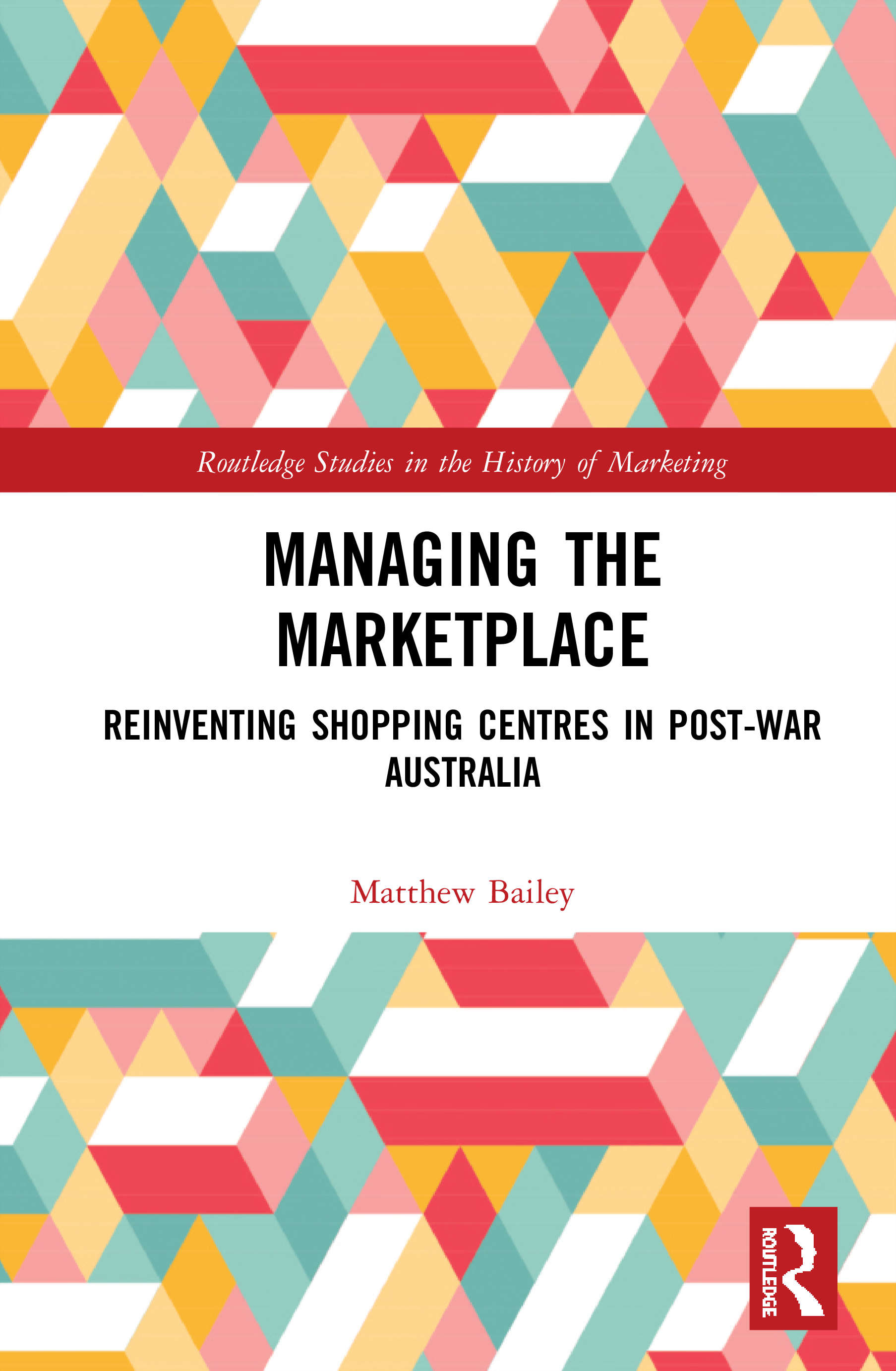 Managing the Marketplace: Reinventing Shopping Centres in Post-War Australia, 1st Edition (Hardback) book cover