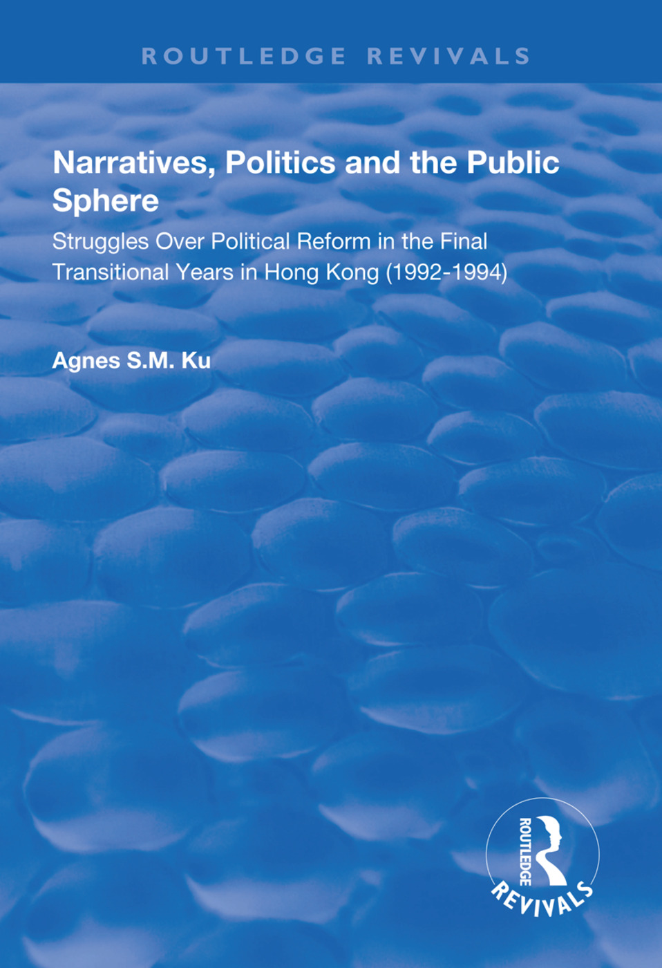 Narratives, Politics, and the Public Sphere: Struggles Over Political Reform in the Final Transitional Years in Hong Kong (1992–1994) book cover
