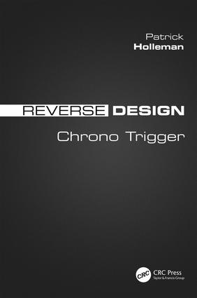 Reverse Design: Chrono Trigger, 1st Edition (Paperback) book cover