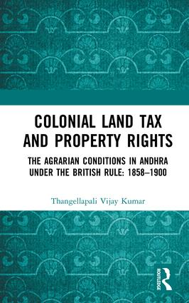 Colonial Land Tax and Property Rights: The Agrarian Conditions in Andhra under the British Rule: 1858-1900, 1st Edition (Hardback) book cover
