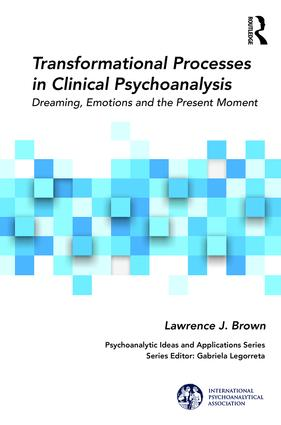 Transformational Processes in Clinical Psychoanalysis: Dreaming, Emotions and the Present Moment book cover
