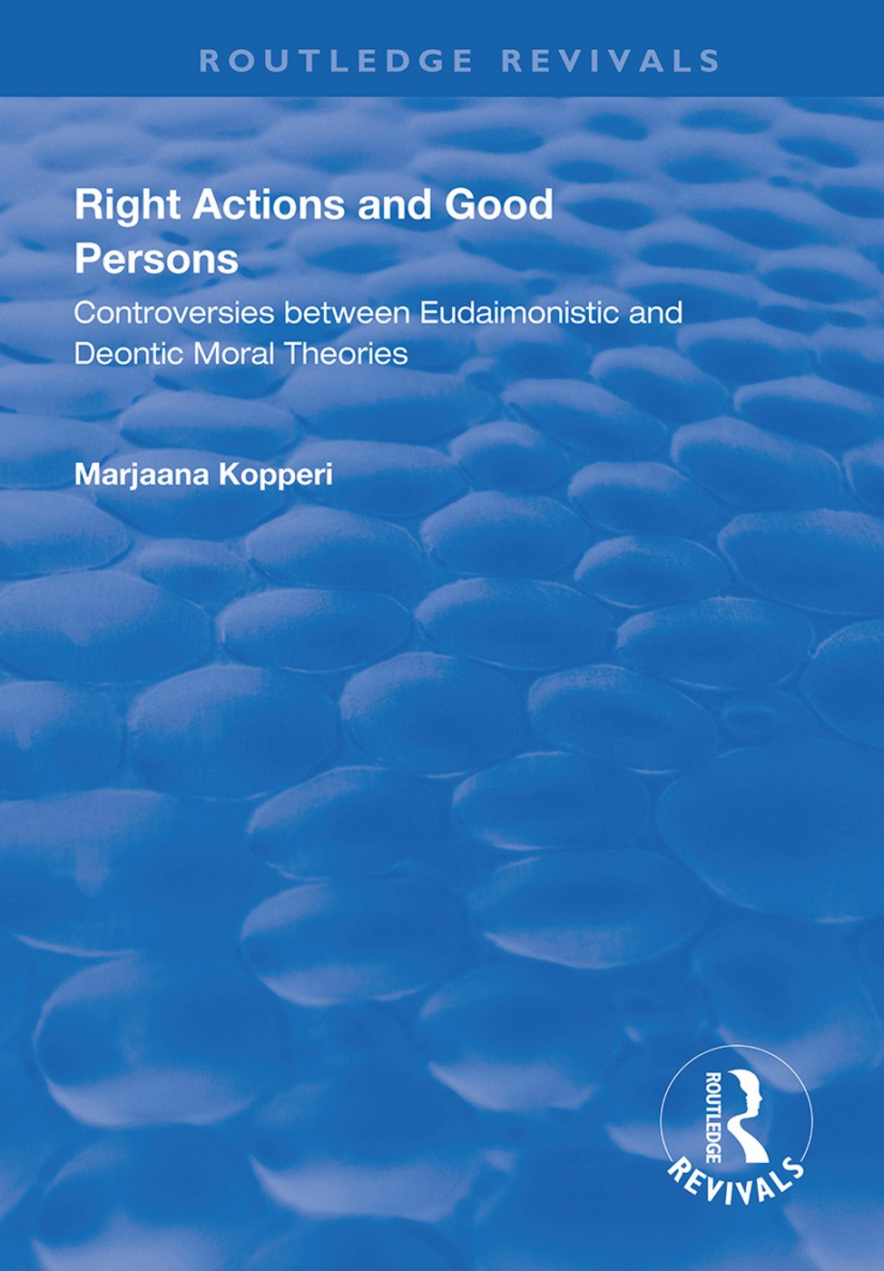Right Actions and Good Persons: Controversies Between Eudaimonistic and Deontic Moral Theories book cover