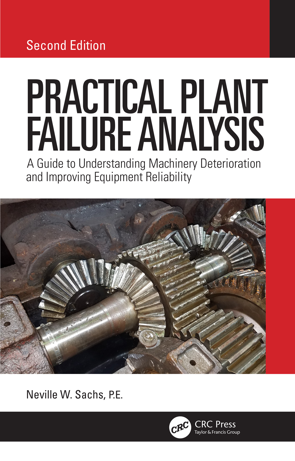Practical Plant Failure Analysis: A Guide to Understanding Machinery Deterioration and Improving Equipment Reliability, Second Edition, 2nd Edition (Hardback) book cover