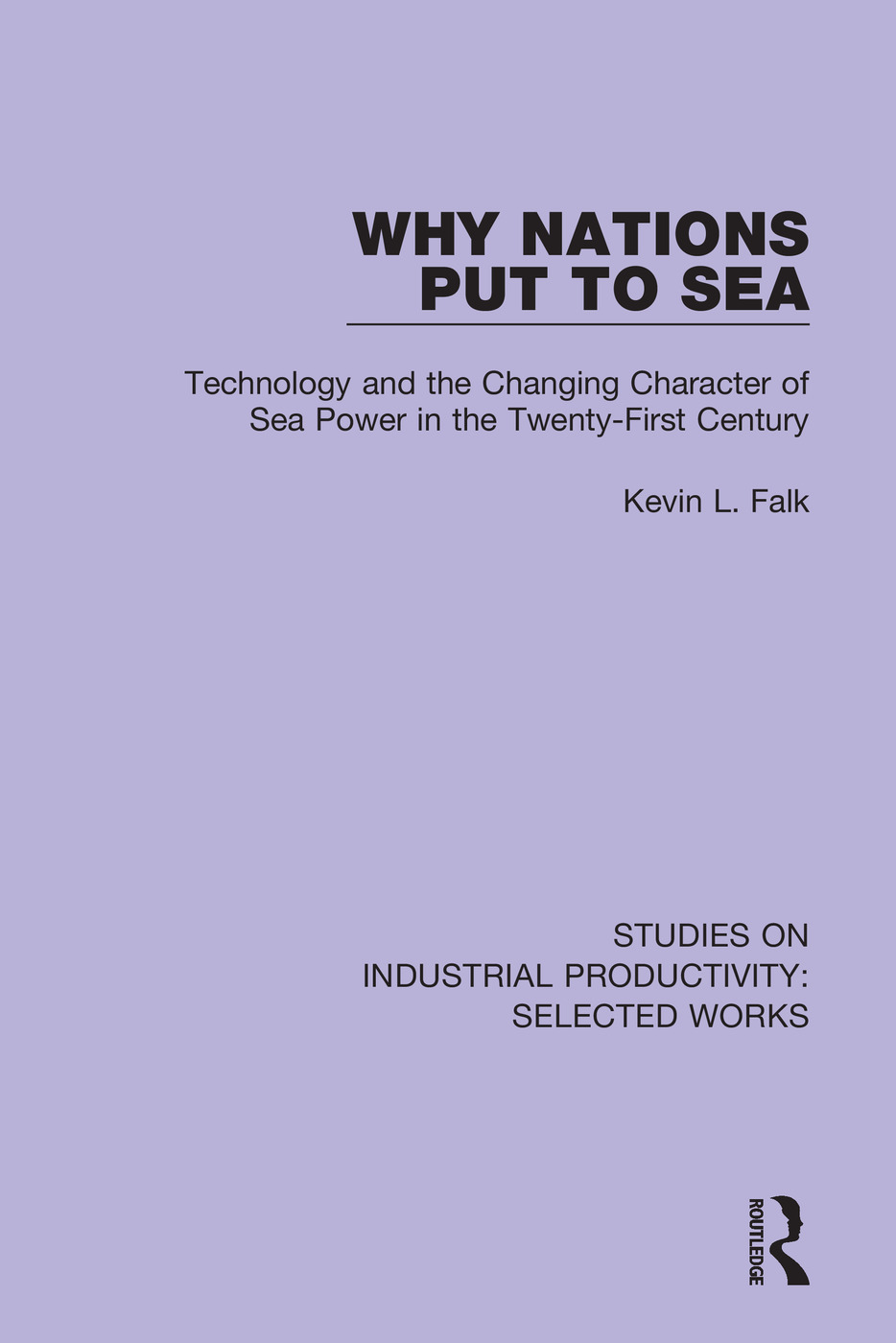 Why Nations Put to Sea: Technology and the Changing Character of Sea Power in the Twenty-First Century book cover