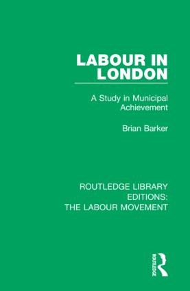 Labour in London: A Study in Municipal Achievement, 1st Edition (Hardback) book cover