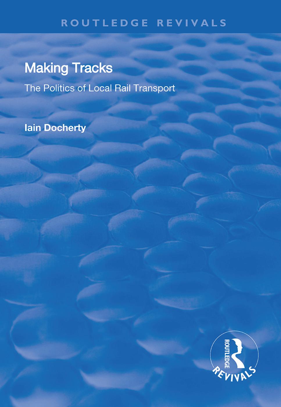 Making Tracks: The Politics of Local Rail Transport, 1st Edition (Hardback) book cover