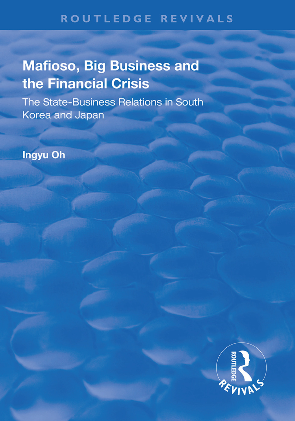 Mafioso, Big Business and the Financial Crisis: The State-business Relations in South Korea and Japan, 1st Edition (Hardback) book cover
