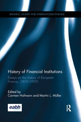 History of Financial Institutions: Essays on the history of European finance, 1800–1950 book cover