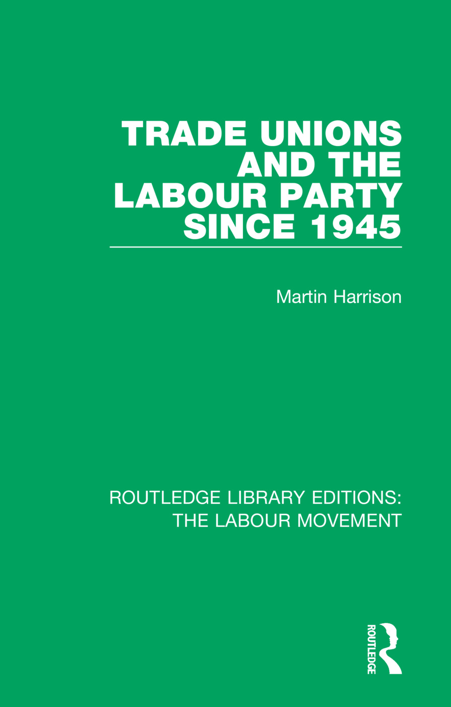 Trade Unions and the Labour Party since 1945 book cover
