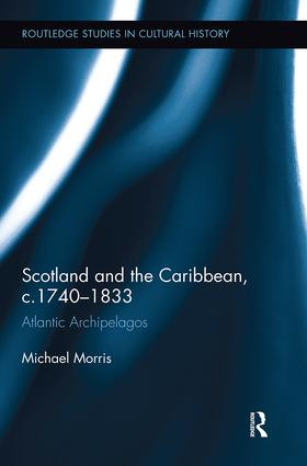 Scotland and the Caribbean, c.1740-1833: Atlantic Archipelagos, 1st Edition (Paperback) book cover
