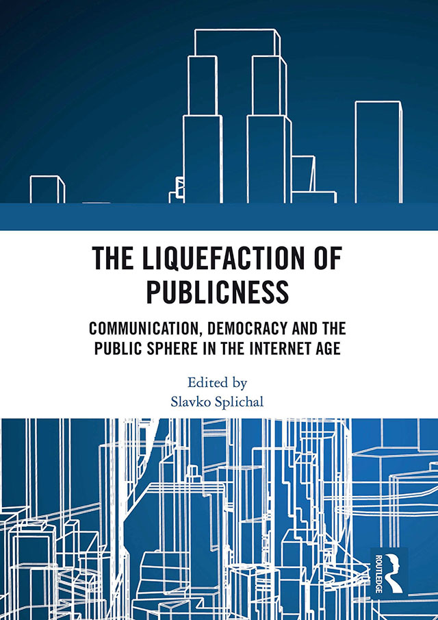 The Liquefaction of Publicness: Communication, Democracy and the Public Sphere in the Internet Age, 1st Edition (Hardback) book cover