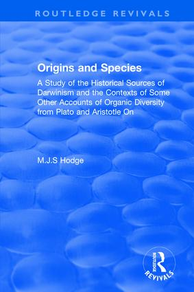 Origins and Species: A Study of the Historical Sources of Darwinism and the Contexts of Some Other Accounts of Organic Diversity from Plato and Aristotle On, 1st Edition (Hardback) book cover