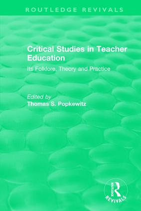 Critical Studies in Teacher Education: Its Folklore, Theory and Practice, 1st Edition (Hardback) book cover