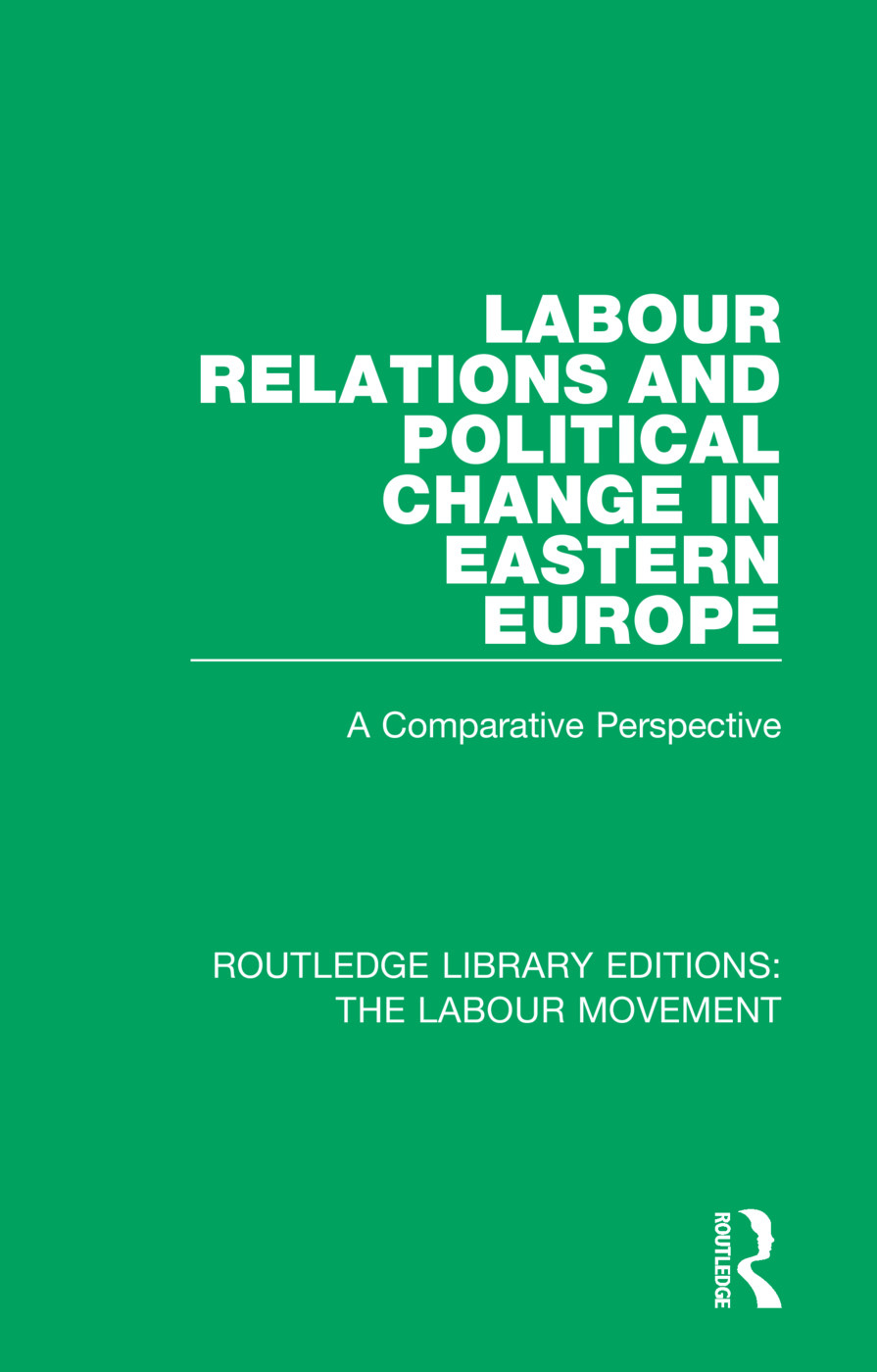 Labour Relations and Political Change in Eastern Europe: A Comparative Perspective book cover
