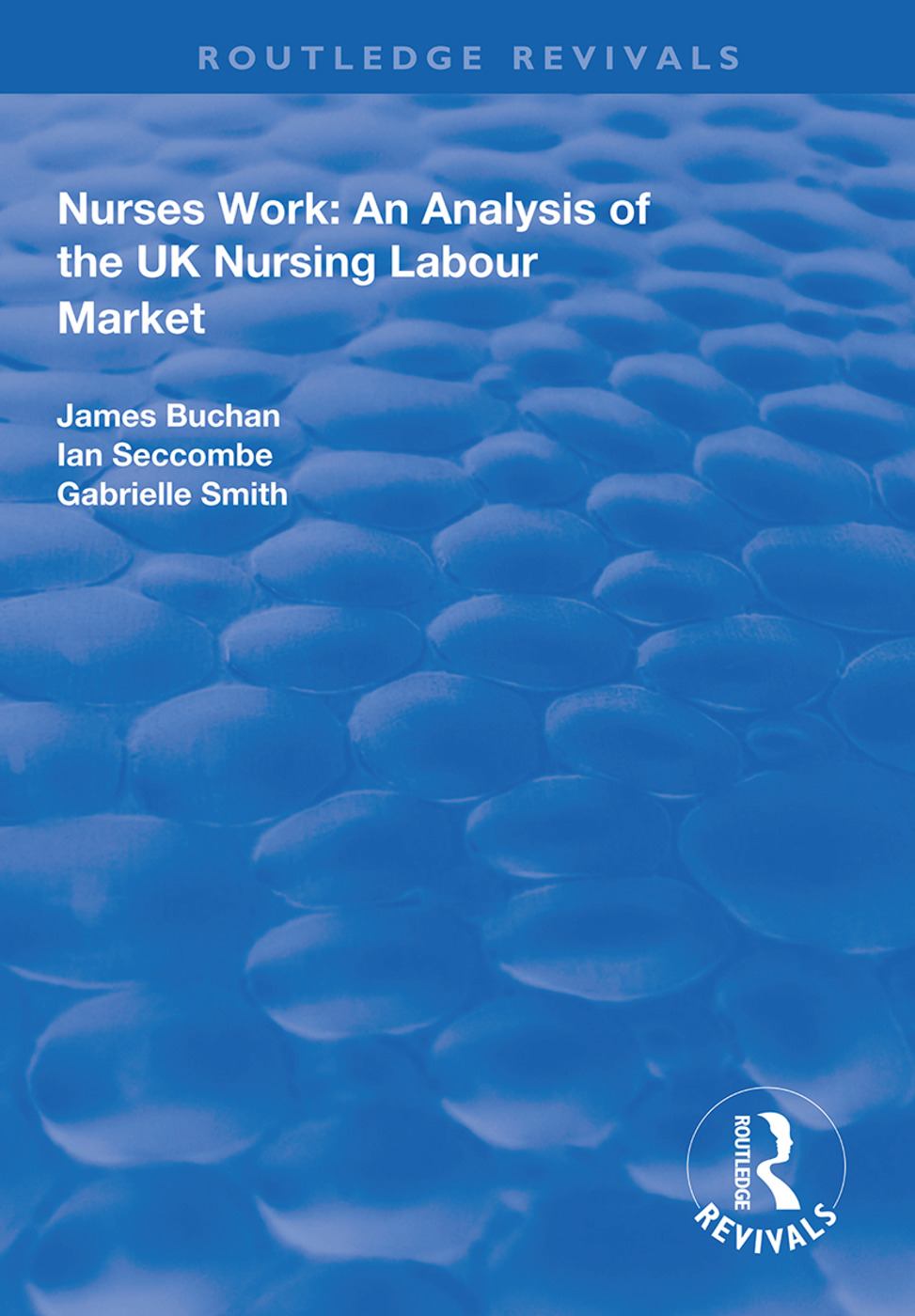 Nurses Work: An Analysis of the UK Nursing Labour Market, 1st Edition (Hardback) book cover