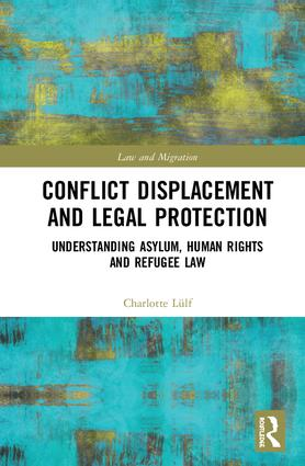 Conflict Displacement and Legal Protection: Understanding Asylum, Human Rights and Refugee Law book cover