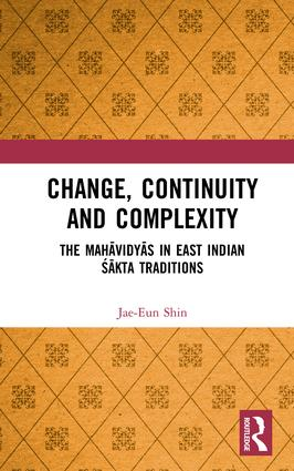 Change, Continuity and Complexity: The Mahāvidyās in East Indian Śākta Traditions, 1st Edition (Hardback) book cover