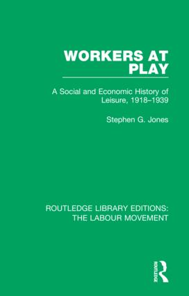 Workers at Play: A Social and Economic History of Leisure, 1918-1939 book cover