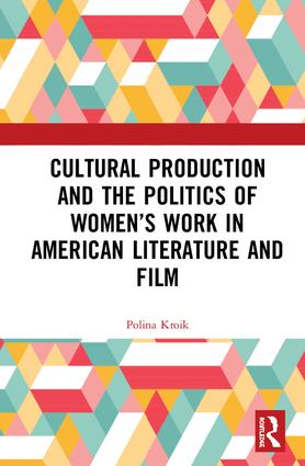 Cultural Production and the Politics of Women's Work in American Literature and Film: 1st Edition (Hardback) book cover