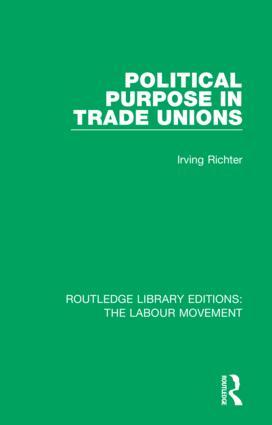 Political Purpose in Trade Unions: 1st Edition (Hardback) book cover