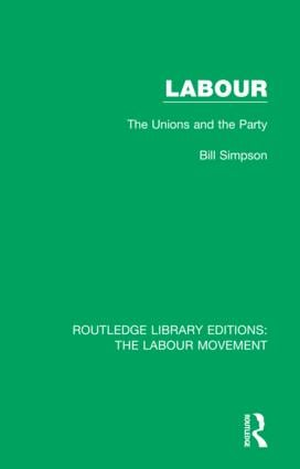 Labour: The Unions and the Party, 1st Edition (Hardback) book cover
