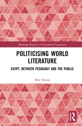 Politicising World Literature: Egypt, Between Pedagogy and the Public book cover