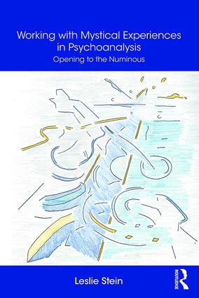 Working with Mystical Experiences in Psychoanalysis: Opening to the Numinous, 1st Edition (Paperback) book cover