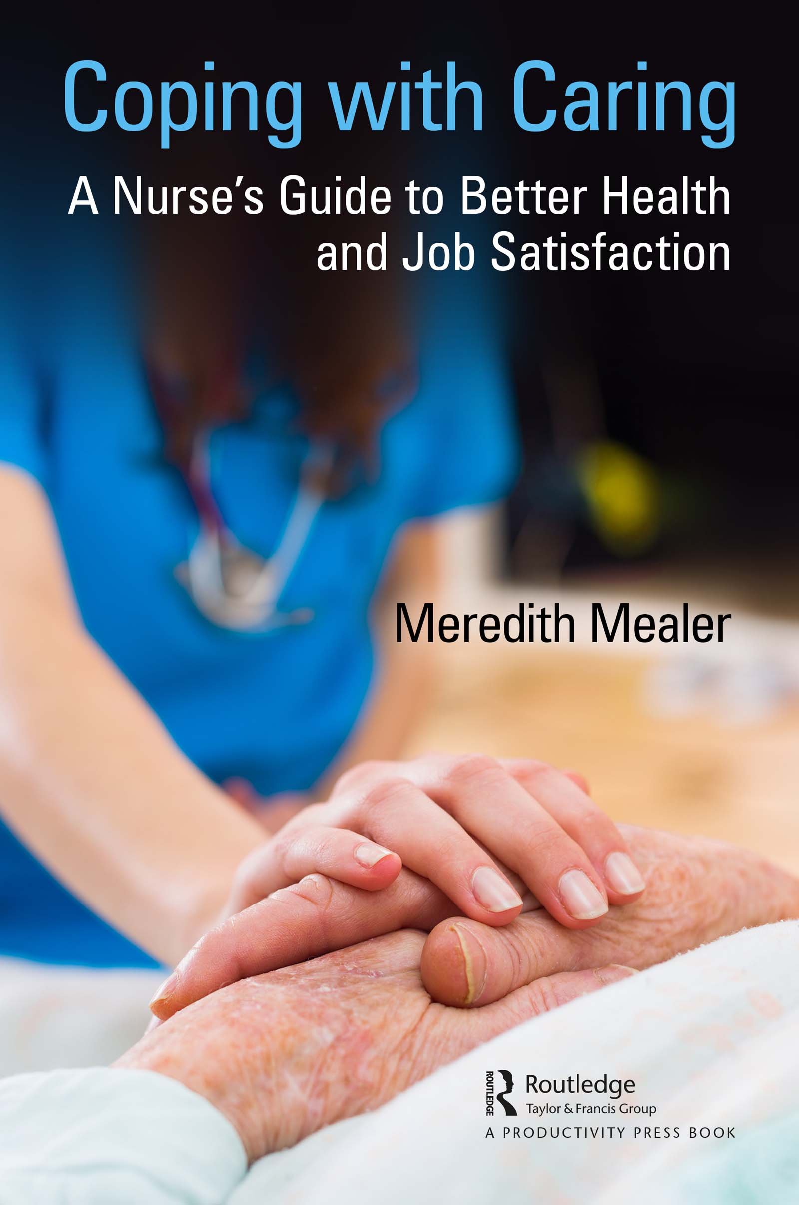 Coping with Caring: A Nurse's Guide to Better Health and Job Satisfaction book cover