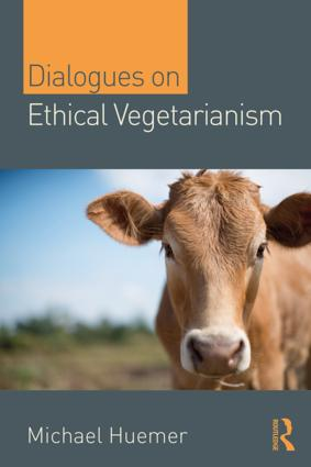 Dialogues on Ethical Vegetarianism: 1st Edition (Paperback) book cover